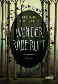Wen der Rabe ruft  - Maggie Stiefvater