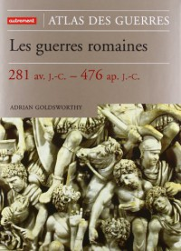 Les guerres romaines, 281 av. J.-C.-476 ap. J.-C. - Adrian Goldsworthy