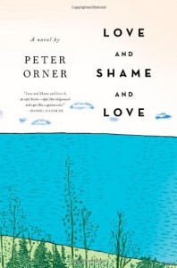 Love and Shame and Love - Peter Orner