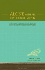 Alone With All That Could Happen: Rethinking Conventional Wisdom about the Craft of Fiction - David Jauss, Bret Lott