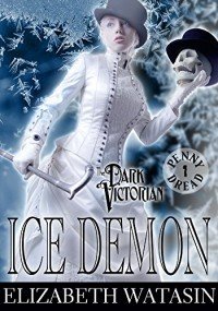 Ice Demon: A Dark Victorian Penny Dread (The Dark Victorian Penny Dreads Book 1) - Elizabeth Watasin, JoSelle Vanderhooft