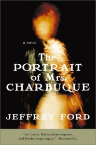 The Portrait of Mrs. Charbuque - Jeffrey Ford