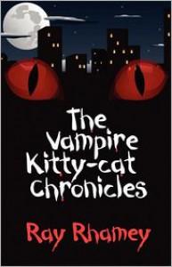 The Vampire Kitty-Cat Chronicles - Ray Rhamey