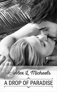 A Drop of Paradise - Alex L. Michaels
