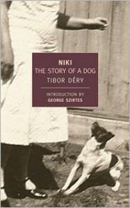 Niki: The Story of a Dog - Tibor Dery,  Edward Hyams (Translator),  George Szirtes (Introduction)