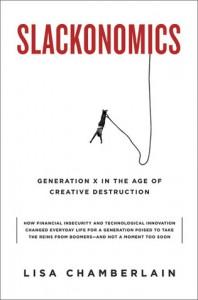 Slackonomics: Generation X in the Age of Creative Destruction - Lisa Chamberlain