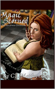 Magic Scorned (The Sorceress Chronicles Book 1) - C.L. Matthynssens, Alex Hunt, Katherine Roos, Rebecca Hunt