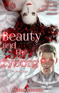 Beauty and the Cyborg - Miriam Ciraolo, Alessia Coppola