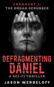 Defragmenting Daniel: The Organ Scrubber: A Sci-Fi Thriller (The Defragmenting Daniel Trilogy Book 1) - Jason Werbeloff