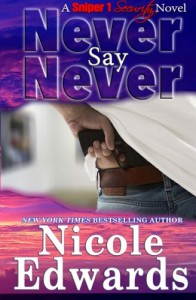 Never Say Never (Sniper 1 Security) (Volume 2) - Nicole Edwards