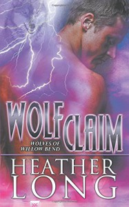 Wolf Claim (Wolves of Willow Bend) (Volume 3) - Heather Long