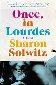 Once, in Lourdes: A Novel - Sharon Solwitz