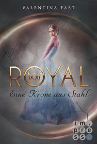 Royal, Band 4: Eine Krone aus Stahl - Valentina Fast