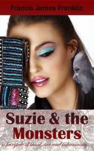 Suzie and the Monsters: A Fairytale of Blood, Sex and Inhumanity - Francis James Franklin