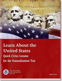 Learn About the United States: Quick Civics Lessons for the Naturalization Test, July 2014 - Citizenship and Immigration Services (U.S.)