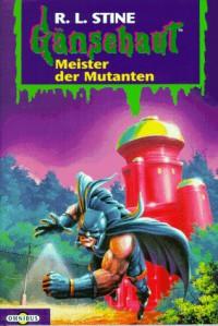 Meister der Mutanten: Gänsehaut Band 13 - Günter W. Kienitz, R.L. Stine