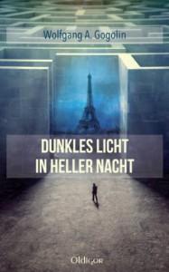 Dunkles Licht in heller Nacht - Wolfgang A. Gogolin