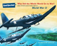 Why Did the Whole World Go to War?: And Other Questions About... World War II - Martin W. Sandler, Robert Barrett