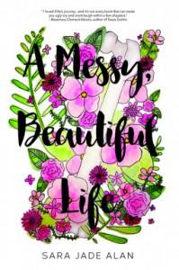 A Messy, Beautiful Life - Sara Jade Alan