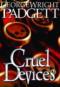 Cruel Devices - George Wright Padgett