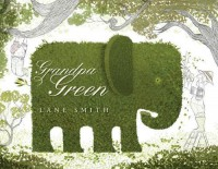 Grandpa Green by Smith, Lane (2012) Hardcover - Lane Smith
