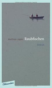 Raubfischen: Roman - Matthias Jügler