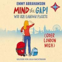 Mind the Gap! Wie ich London packte (oder London mich) - Emmy Abrahamson, Julia Nachtmann