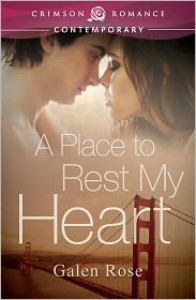 A Place to Rest My Heart - Galen Rose
