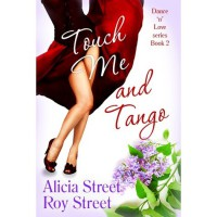 Touch Me And Tango (Dance 'n' Luv Series #2) - Alicia Street,  Roy Street