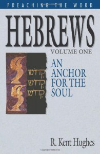 Hebrews: An Anchor for the Soul, Volume 1 - R. Kent Hughes