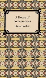 A House of Pomegranates (Digireads.com Classics) - Oscar Wilde
