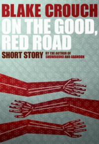 On the Good, Red Road - Blake Crouch
