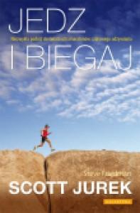 Jedz i biegaj. Niezwykła podróż do świata ultramaratonów i zdrowego odżywiania - Scott Jurek