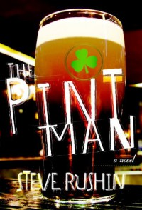 The Pint Man: A Novel - Steve Rushin