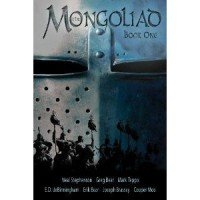 The Mongoliad: Book One (Foreworld, #1) - Neal Stephenson,  Greg Bear,  Mark Teppo,  E.D. deBirmingham,  Erik Bear,  Joseph Brassey,  Cooper Moo
