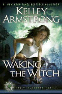Waking the Witch (Women of the Otherworld, #11) - Kelley Armstrong