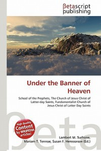 Under the Banner of Heaven - Lambert M. Surhone, Mariam T. Tennoe, Susan F. Henssonow