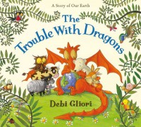 The Trouble with Dragons - Debi Gliori
