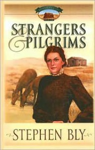 Strangers And Pilgrims (Homestead Series #1) - Stephen Bly