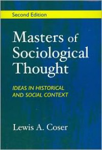 Masters of Sociological Thought: Ideas in Historical and Social Context - Lewis A. Coser
