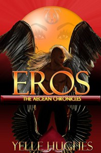 Eros the Aegean Chronicles - Yelle Hughes