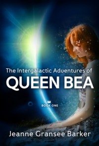 The Intergalactic Adventures of Queen Bea - Jeanne Gransee Barker