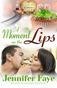 A Moment on the Lips: A Whistle Stop Romance, book 3 (Volume 3) - Jennifer Faye