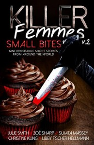 Killer Femmes 2: Small Bites - Christine Kling, Libby Fischer Hellmann, Julie Smith, Sujata Massey, Zoë Sharp