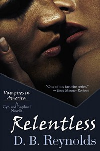 Relentless: A Cyn and Raphael Novella (Vampires in America 11.5) - D. B. Reynolds