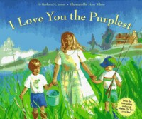 I Love You the Purplest - Barbara Joosse, Mary Whyte