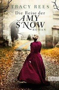 Die Reise der Amy Snow: Roman - Tracy Rees, Elfriede Peschel