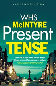 Present Tense (A 'Best Defence' Novel) - William H.S. McIntyre