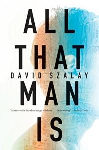All That Man Is: A Novel - David Szalay