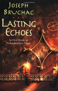 Lasting Echoes: An Oral History of Native American People - Joseph Bruchac, Paul Morin